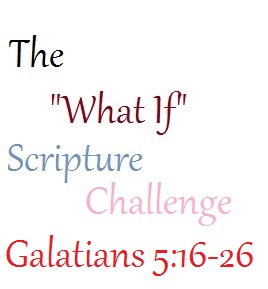 The What If Scripture Challenge Gal 5