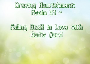 Craving Nourishment - Psalm 119 - Falling Back in Love with Gods Word