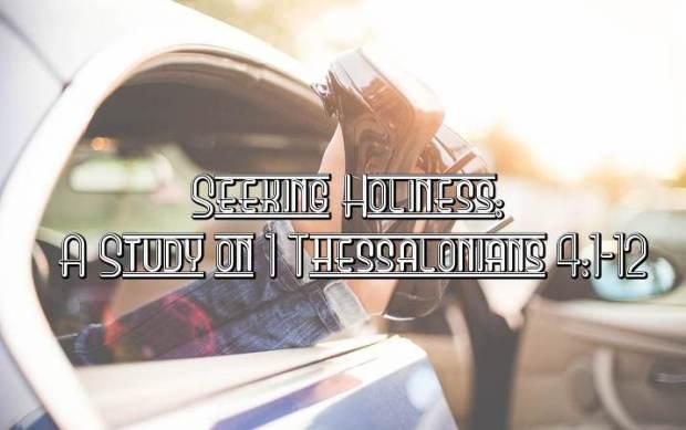 Seeking Holiness - A Study on 1 Thess 4
